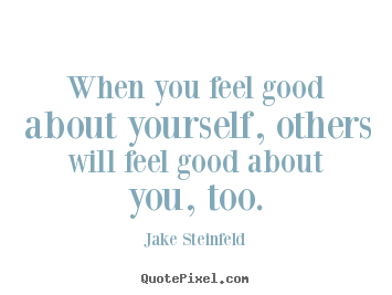 Jake Steinfeld picture quotes - When you feel good about yourself, others will feel good about you,.. - Love quotes