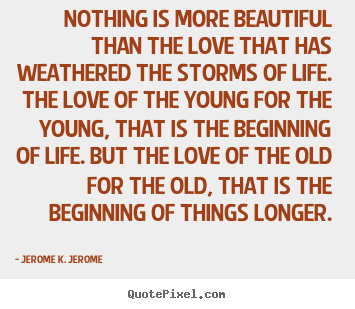 Quotes about love - Nothing is more beautiful than the love that has weathered the storms..