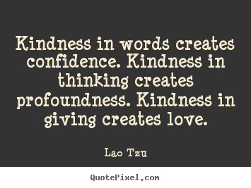 Design picture quotes about love - Kindness in words creates confidence. kindness in thinking..