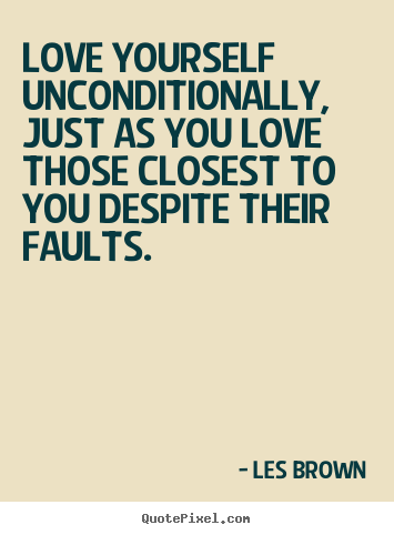 Love quote - Love yourself unconditionally, just as you..