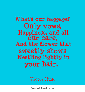 Love quotes - What's our baggage? only vows, happiness,..