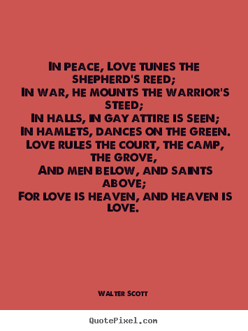 Walter Scott picture quotes - In peace, love tunes the shepherd's reed; in war, he mounts the.. - Love quote