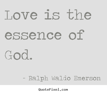 Love quote - Love is the essence of god.