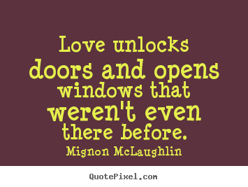 Make custom picture quotes about love - Love unlocks doors and opens windows that weren't even..
