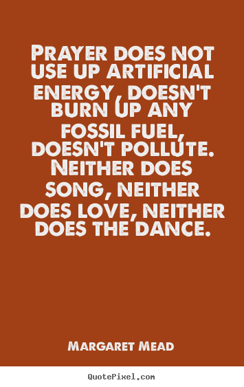 Design picture quotes about love - Prayer does not use up artificial energy, doesn't burn up any fossil..