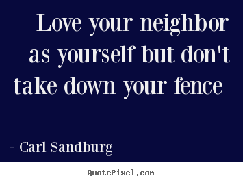 Make picture quotes about love - Love your neighbor as yourself but don't take..
