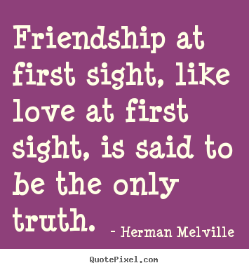 Herman Melville picture quote - Friendship at first sight, like love at first sight, is said to.. - Love sayings