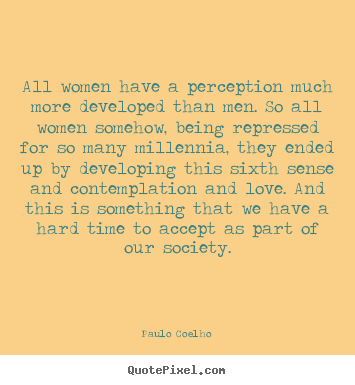 Quote about love - All women have a perception much more developed than..