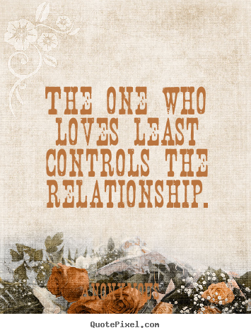 How to make photo quotes about love - The one who loves least controls the relationship.