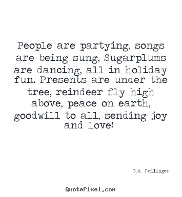 Quotes about love - People are partying, songs are being sung, sugarplums..