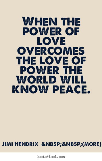 Love quotes - When the power of love overcomes the love..
