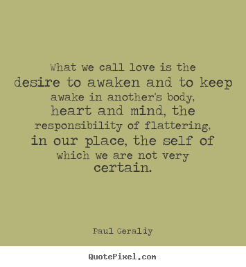 Paul Geraldy picture quotes - What we call love is the desire to awaken and to keep.. - Love quote
