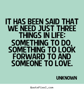 Create graphic picture quotes about love - It has been said that we need just three things in..