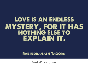 Make personalized picture quotes about love - Love is an endless mystery, for it has nothing else..