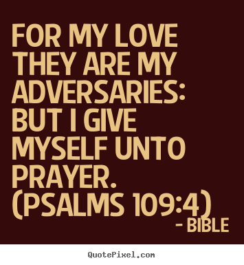 Make custom picture quotes about love - For my love they are my adversaries: but i..