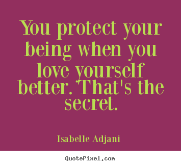 Quotes about love - You protect your being when you love yourself better. that's..