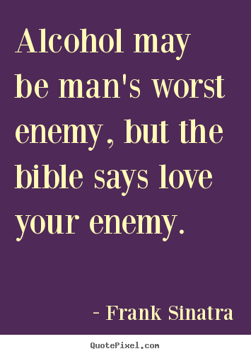 Create graphic picture quotes about love - Alcohol may be man's worst enemy, but the bible..