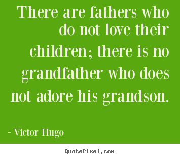 Quotes about love - There are fathers who do not love their children;..