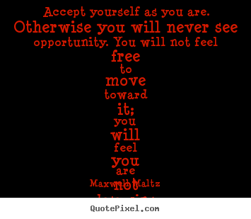 Quotes about love - Accept yourself as you are. otherwise you..