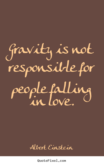 Love quotes - Gravity is not responsible for people falling in..