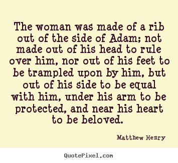 Quotes about love - The woman was made of a rib out of the side of adam;..