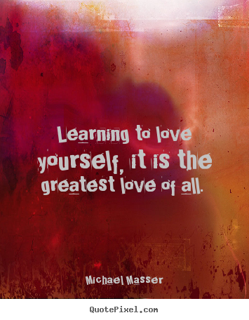 Design picture quotes about love - Learning to love yourself, it is the greatest love..
