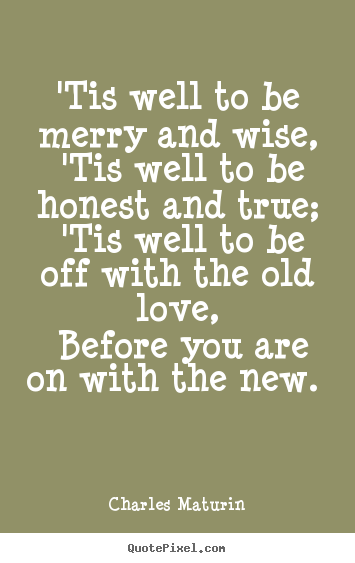 How to design poster quote about love - 'tis well to be merry and wise, 'tis well to be..