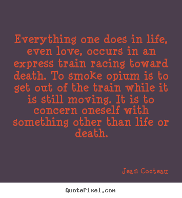 Love quote - Everything one does in life, even love, occurs in..