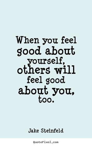 When you feel good about yourself, others.. Jake Steinfeld  love quote