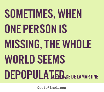 Quotes about love - Sometimes, when one person is missing, the whole..