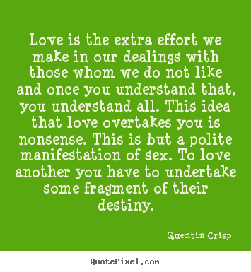 Quotes about love - Love is the extra effort we make in our dealings..