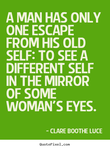 Quote about love - A man has only one escape from his old self: to see a different..