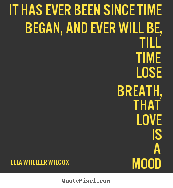 Design picture quotes about love - It has ever been since time began, and ever..