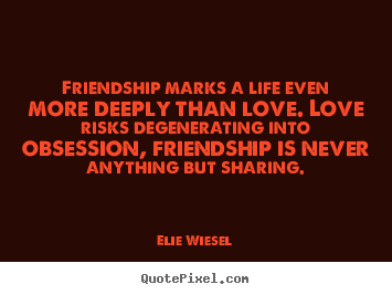 Love quote - Friendship marks a life even more deeply than..