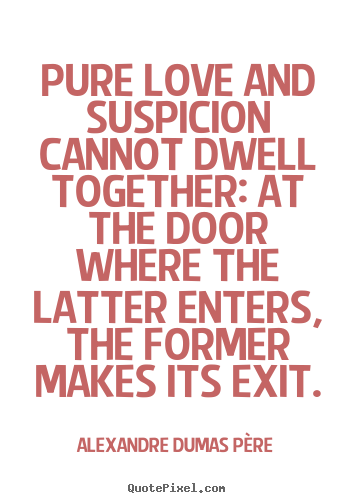 Make personalized photo sayings about love - Pure love and suspicion cannot dwell together: at..