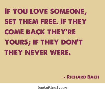 Quotes about love - If you love someone, set them free. if they..