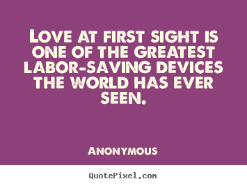 Love quotes - Love at first sight is one of the greatest..