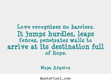 How to make picture quote about love - Love recognizes no barriers. it jumps hurdles, leaps..
