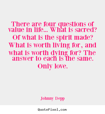 There are four questions of value in life... what is.. Johnny Depp great love quotes
