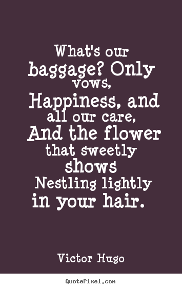 Love quotes - What's our baggage? only vows, happiness, and all..