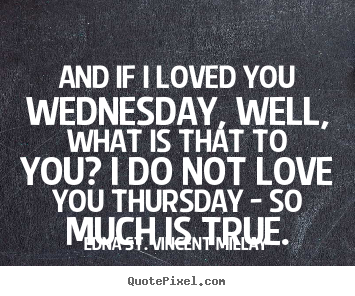 Love quote - And if i loved you wednesday, well, what is that to..
