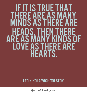 Leo Nikolaevich Tolstoy picture quotes - If it is true that there are as many minds.. - Love quotes