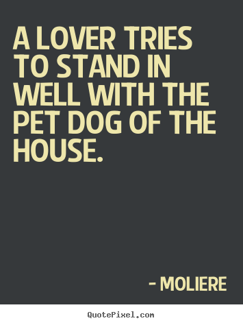 Love quotes - A lover tries to stand in well with the pet dog..