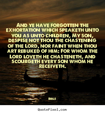 Love quote - And ye have forgotten the exhortation which speaketh unto you as..