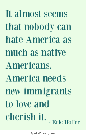 Diy image quote about love - It almost seems that nobody can hate america..