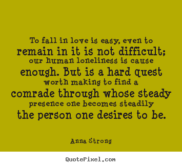 How to design photo quote about love - To fall in love is easy, even to remain in it is not difficult;..