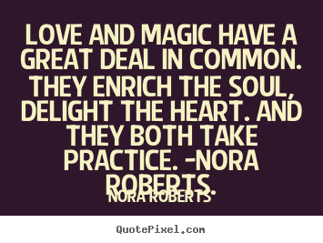 Love quote - Love and magic have a great deal in common...