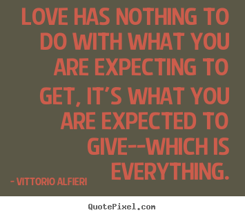 Love quotes - Love has nothing to do with what you are expecting to get, it's what..