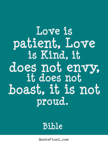 Bible  picture quotes - Love is patient, love is kind, it does not envy, it does.. - Love quotes