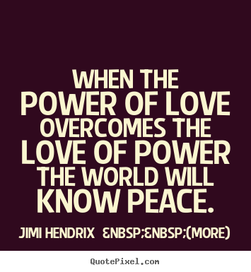 Create your own picture quotes about love - When the power of love overcomes the love..